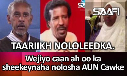 Photo of Taariikh Nololeedka AUN Wariye Cawke & wejiyo caan ah oo…
