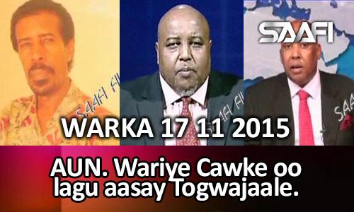 Photo of World News 17 11 2015 AUN Wariye Cawke oo lagu aasay Togwajaale.