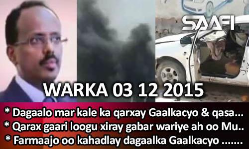 Photo of World News 03 12 2015 Dagaal markale ka qarxay Gaalkacyo & qasaare…..