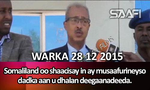 Photo of Warka 28 12 2015 Somaliland oo shaacisay in ay musaafurineyso dadka aan u dhalan deegaanadeeda..