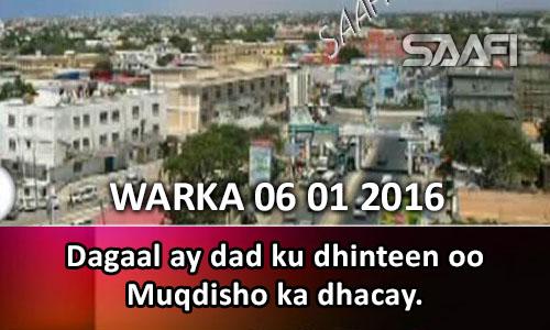 Photo of Warka 06 01 2016 Dagaal ay dad ku dhinteen oo Muqdisho ka dhacay..