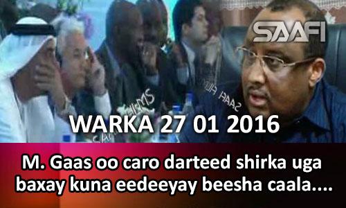 Photo of WARKA 27 01 2016 Madaxweyne Gaas oo caro darteed shirka uga baxay kuna eedeeyay beesha caalamka & dowlada….