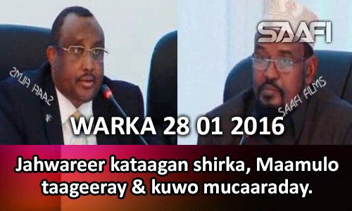 Photo of WARKA 28 01 2016 Jahwareer ka taagan shirka wadatashiga, Maamulo taageeray & kuwa mucaaraday..