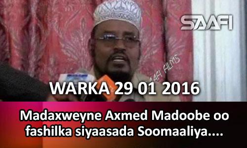 Photo of WARKA 29 01 2016 Madaxweyne Axmed Madoobe oo fashilka siyaasada Soomaaliya kashifay…