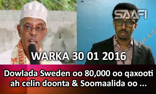 Photo of WARKA 30 01 2016 Dowlada Sweden oo celineysa 80.000 oo qaxooti ah & Soomaalida oo cabsi soo food saartay…