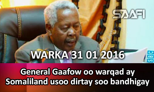Photo of WARKA 31 01 2016 General Gaafow oo warqad ay Somaliland usoo dirtay soo bandhigay….