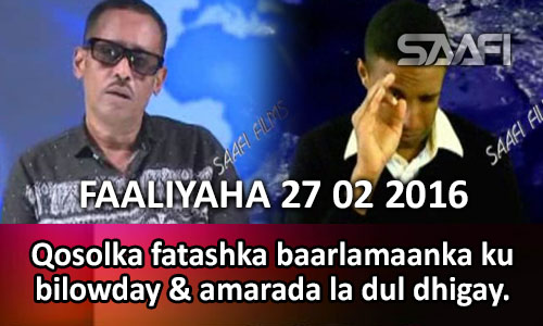 Photo of Faaliyaha Qaranka 27 02 2016 Qosolka fatashka baarlamaanka ku bilowday & amarada la dul dhigay