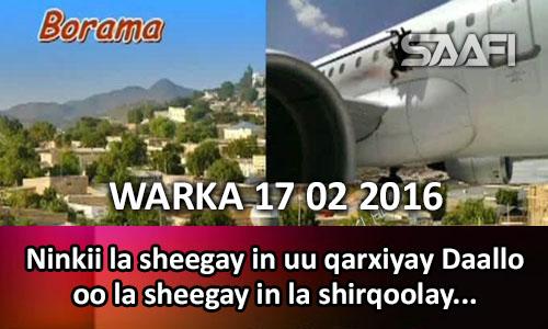 Photo of WARKA 17 02 2016 Ninkii la sheegay in uu qarxiyay Daallo oo la ogaaday in uusan argagixiso aheyn oo la qayaanay..