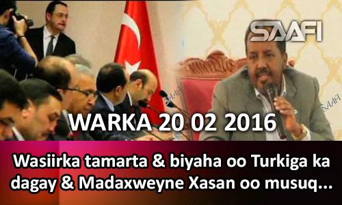 Photo of Warka 20 02 2016 Wasiirka tamarta & biyaha oo Turkiga ka dagay & Madaxweyne Xasan oo Musuqmaasuqa
