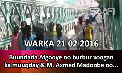 Photo of Warka 21 02 2016 Buundada Afgooye oo burbur xoogan ka muuqda & Madaxweyne Axmed Madoobe oo Turkiga
