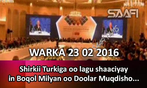 Photo of Warka 23 02 2016 Shirkii Turkiga oo lagu shaaciyay in boqol milyan oo Doolar Muqdisho