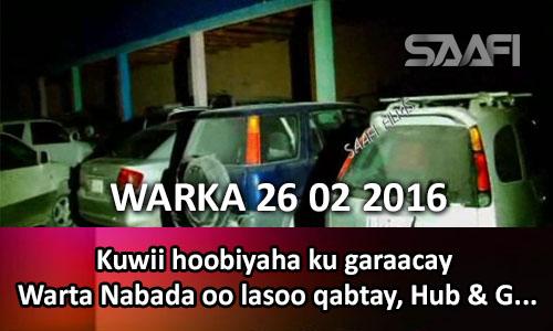 Photo of Warka 26 02 2016 Kuwii hoobiyaha ku garaacay Warta Nabada oo lasoo qabtay, Hub & gawaari