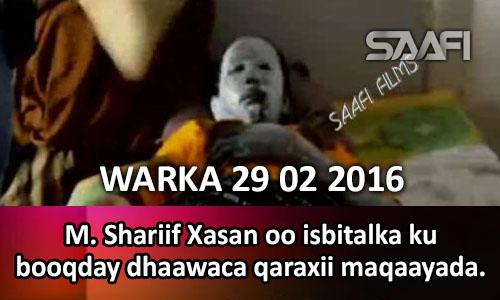 Photo of Warka 29 02 2016 Madaxweyne Shariif Xasan oo isbitalka ku booqday dhaawaca qaraxii maqaayada ee Baydhabo