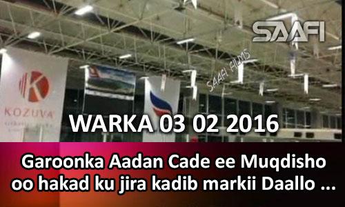 Photo of WARKA 03 02 2016 Diyaaradii Daalo oo qarax ka dhax dhacay darteed oo loo hakiyay Garoonka Diyaaradaha Aadan Cade..
