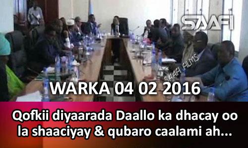 Photo of WARKA 04 02 2016 Qofkii diyaarada Daallo ka dhacay oo magaciisa la shaaciyay & baarayaal caalami ah oo Muqdisho