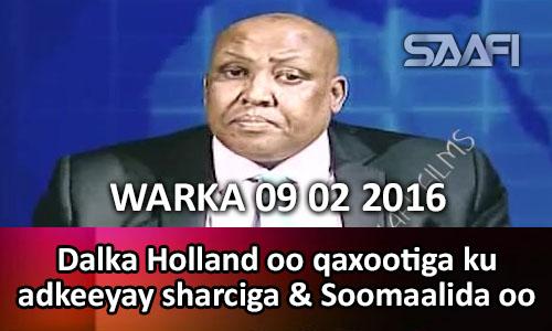 Photo of WARKA 09 02 2016 Dowlada Holland oo sharciga ku adkeysay qaxootiga & Soomaalida oo…