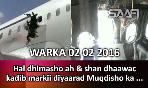 Photo of WARKA 02 02 2016 Hal dhimasho & shan dhaawac kadib markii diyaarad Muqdisho ka duushay ay…