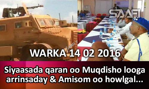 Photo of WARKA 14 02 2016 Ciidamada dowlada & Amisom oo howlgalo sameeyay & Siyaasada Qaran oo Muqdisho..