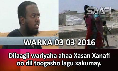 Photo of Warka 03 03 2016 Dilaagii wariyaha ahaa Xasan Xanafi oo dil toogasho ah lagu xakumay