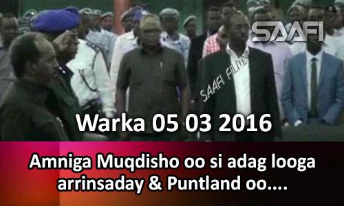 Photo of Warka 05 03 2016 Amniga Muqdisho oo si adag looga arrinsaday & Jaaliyada Puntland ee Mareykanka