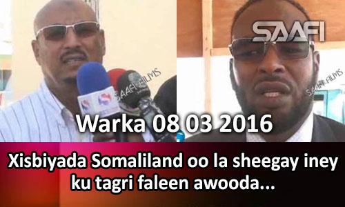 Photo of Warka 08 03 2016 Xisbiyada Somaliland oo la sheegay iney ku tagri faleen awooda
