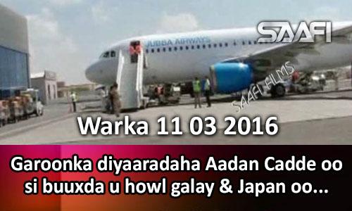 Photo of Warka 11 03 2016 Garoonka diyaaradaha Aadan Cadde oo si buuxda u howl galay & Japan oo..