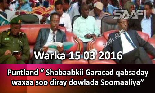 Photo of Warka 15 03 2016 Puntland oo sheegtay in Shabaabkii Garacad qabsaday ay dowlada soo direen