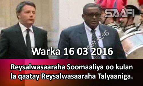 Photo of Warka 16 03 2016 Reysalwasaaraha Soomaaliya oo kulan la qaatay Reysalwasaaraha Talyaaniga..