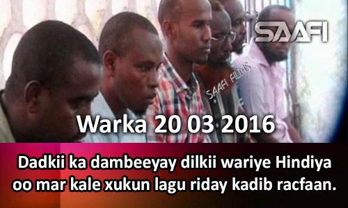 Photo of Warka 20 03 2016 Dadkii ka dambeeyay dilkii wariye Hindiya oo mar kale xukun lagu riday kadib racfaan ay ka qaateen.