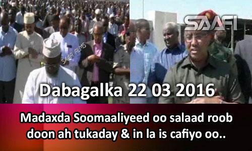 Photo of Warka 22 03 2016 Madaxda Soomaaliyeed oo salaad roob doon ah tukaday & in la is cafiyo oo..