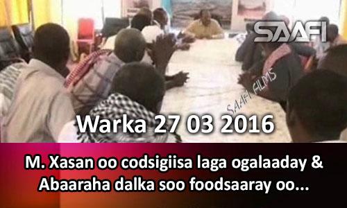 Photo of Warka 27 03 2016 Madaxweyne Xasan oo codsigiisa laga ogalaaday & Abaaraha dalka soo foodsaaray oo..