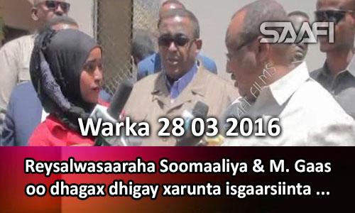 Photo of Warka 28 03 2016 Reysalwasaaraha Soomaaliya & M. Gaas oo dhagax dhigay xarunta isgaarsiinta Puntland..