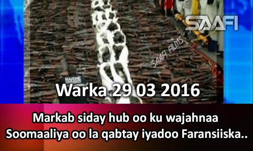 Photo of Warka 29 03 2016 Markab siday hub oo ku wajahnaa Soomaaliya oo la qabtay iyadoo Faransiiska uu..