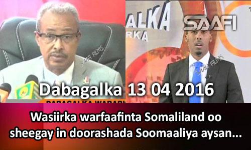 Photo of Dabagalka Wararka 13 04 2016 Wasiirka warfaafinta Somaliland oo sheegay in doorashada Soomaailya aysan quseyn