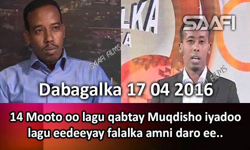 Photo of Dabagalka Wararka 17 04 2016 Afar iyo toban mooto oo lagu qabtay Muqdisho kuwaasoo lagu eedeeyay falalka amni daro