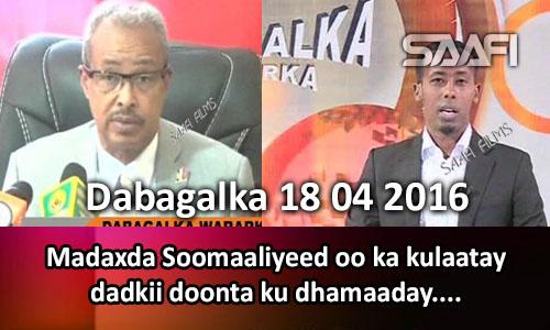 Photo of Dabagalka Wararka 18 04 2016 Madaxda Soomaaliyeed oo ka kulaatay dadkii doonta ku dhamaaday..