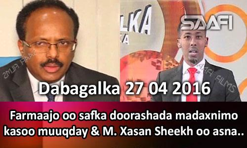 Photo of Dabagalka Wararka 27 04 2016 Farmaajo oo safka doorashada madaxnimo kasoo muuqday & M. Xasan oo asna….