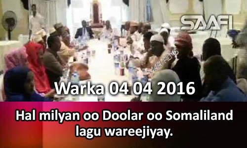 Photo of Warka 04 04 2016 Dowlada Soomaaliya oo Soomaaliland ugu deeqday hal milyan oo Doolar