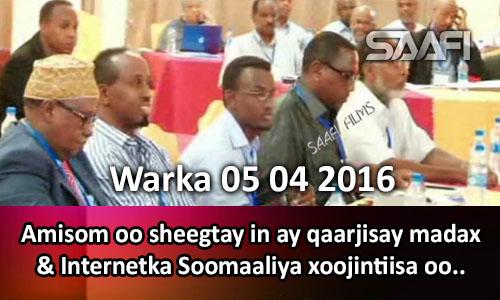 Photo of Warka 05 04 2016 Amisom oo sheegtay in ay qaarjisay madax sare oo Shabaab ah & Xoojinta Internetka Soomaaliya oo