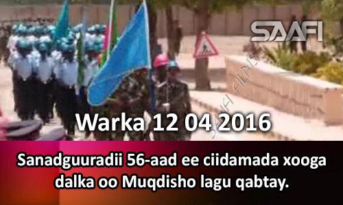 Photo of Warka 12 04 2016 Sanadguuradii 56 aad ee ciidamada xooga dalka oo Muqdisho lagu qabtay