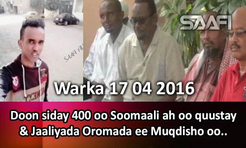 Photo of Warka 17 04 2016 Doon siday 400 oo Soomaali ah oo quustay & Jaaliyada Oromada ee Muqdisho oo