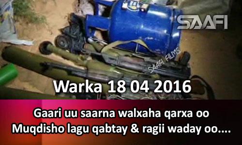 Photo of Warka 18 04 2016 Gaari uu saarnaa walxaha qarxa oo Muqdisho lagu qabtay & ragii waday oo..
