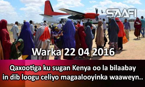 Photo of Warka 22 04 2016 Qaxootiga ku sugan Kenya oo la bilaaway in dib loogu celiyo magaalooyinka waaweyn ee Soomaaliya
