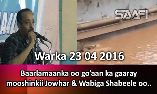 Photo of Warka 23 04 2016 Baarlamaanka oo go'aan ka gaaray mooshinkii Jowhar & wabiga Shabeele oo fatahaad looga..