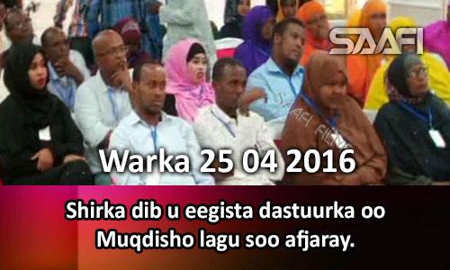 Photo of Warka 25 04 2016 Shirka dib u eegista dastuurka Soomaaliya oo Muqdisho lagu soo afjaray..