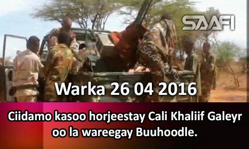 Photo of Warka 26 04 2016 Ciidamo kasoo horjeestay Cali Khaliif Galeyr oo la wareegay Buuhoodle