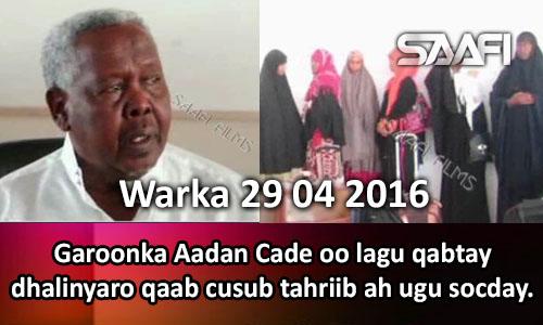 Photo of Warka 29 04 2016 Garoonka Aadan Cade oo lagu qabtay dhalinyaro qaab cusub u tahriibeysay…