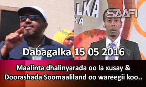 Photo of Dabagalka Wararka 15 05 2016 Maalinta dhalinyarada oo la xusay & doorashada Somaliland oo wareegii kowaad.