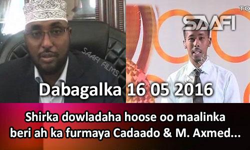 Photo of Dabagalka Wararka 16 05 2016 Shirka dowladaha hoose oo maalinka beri ah ka furmaya Cadaado & Madaxweyne Axmed.