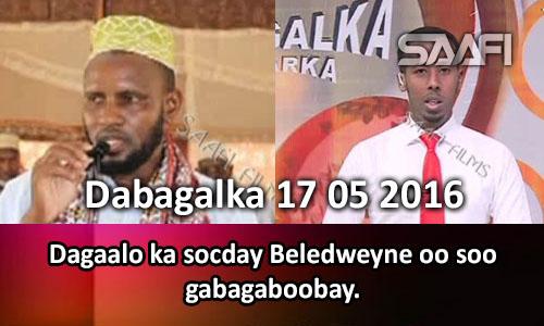 Photo of Dabagalka Wararka 17 05 2016 Dagaalo ka socday Beledweyne oo soo gabagaboobay.